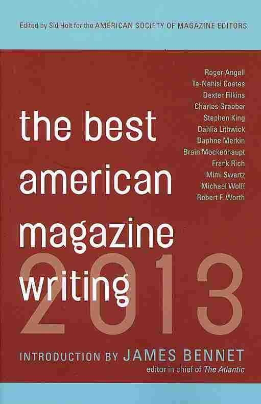 Best American Magazine Writing 2013 By Holt, Sid (EDT)